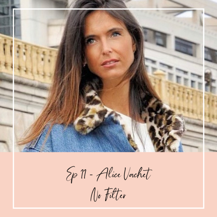 EPISODE 11 : ALICE VACHET – NO FILTER