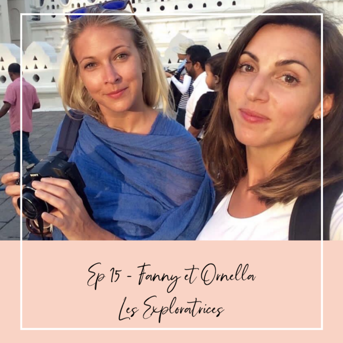 EPISODE 15 : ORNELLA & FANNY – LES EXPLORATRICES